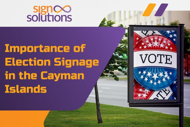 Importance of election signage in the Cayman Islands.